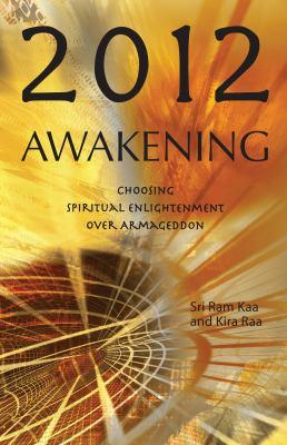 2012 Awakening: Choosing Spiritual Enlightenment Over Armageddon 9781569756782