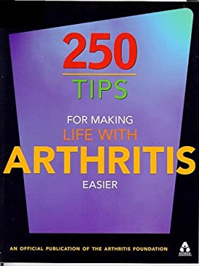 250 Tips for Making Life with Arthritis Easier 9781563523816