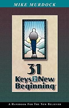 31 Keys to a New Beginning 9781563940163