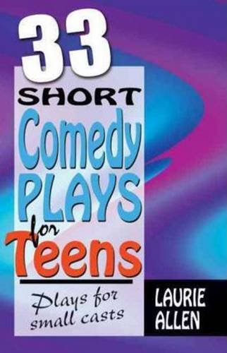 Thirty-Three Short Comedy Plays for Teens : Plays for Small Casts