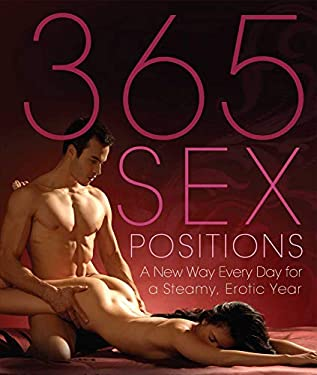 365 Sex Positions: A New Way Every Day for a Steamy, Erotic Year 9781569757192