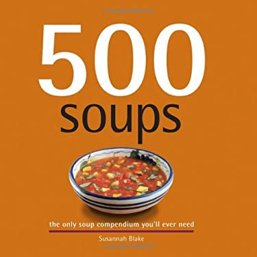 500 Soups: The Only Soup Compendium You'll Ever Need 9781569069783