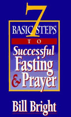 7 Basic Steps to Successful Fasting & Prayer 9781563990731