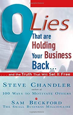 9 Lies That Are Holding Your Business Back...: And the Truth That Will Set It Free