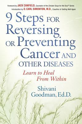 9 Steps for Reversing or Preventing Cancer and Other Diseases: Learn to Heal from Within 9781564147493