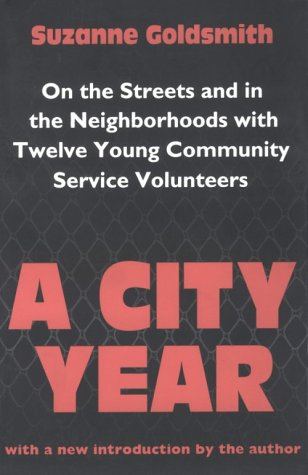 A City Year: On the Streets and in the Neighborhoods with Twelve Young Community Service Volunteers 9781560009078