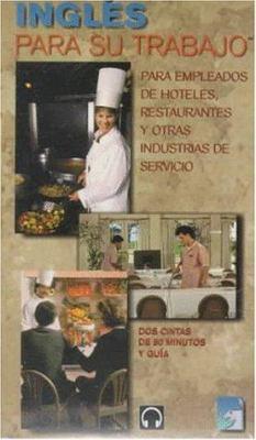 Ingles Para su Trabajo: Para Empleados de Hoteles, Restaurantes y Otras Industrias de Servicio [With Word & Phrase Guide] 9781560155379