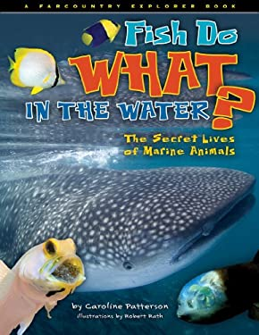 Fish Do What in the Water?: The Secret Lives of Marine Animals 9781560375197
