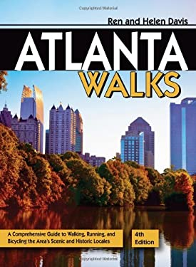 Atlanta Walks: A Comprehensive Guide to Walking, Running, and Bicycling the Area's Scenic and Historic Locales 9781561455843
