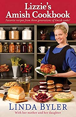 Lizzie's Amish Cookbook: Favorite Recipes from Three Generations of Amish Cooks! 9781561487356