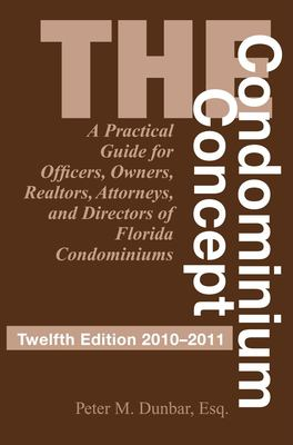 The Condominium Concept: A Practical Guide for Officers, Owners and Directors of Florida Condominiums 9781561644803