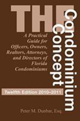 The Condominium Concept: A Practical Guide for Officers, Owners and Directors of Florida Condominiums 9781561644810