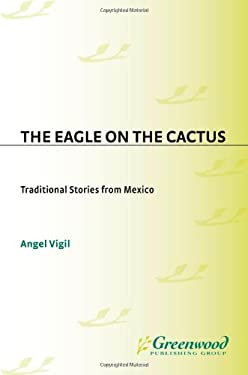 The Eagle on the Cactus: Traditional Stories from Mexico 9781563087035