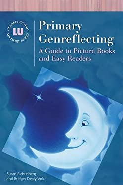 Primary Genreflecting: A Guide to Picture Books and Easy Readers 9781563089077