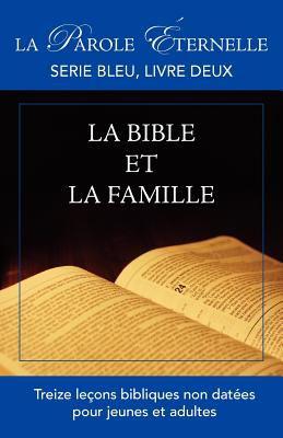 La Bible Et La Famille (La Parole Ternelle, Serie Bleu, Brochure Deux) 9781563441868