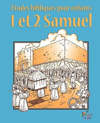 Etudes Bibliques Pour Enfants: 1 & 2 Samuel (Franais) 9781563445552