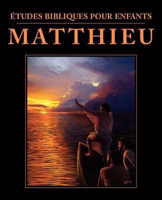 Etudes Bibliques Pour Enfants: Matthieu (French: Bible Studies for Children: Matthew) 9781563447228