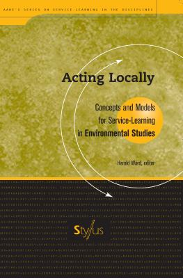 Acting Locally: Concepts and Models for Service-Learning in Environmental Studies 9781563770135