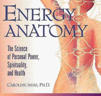 Energy Anatomy: The Science of Personal Power, Spirituality and Health 9781564553799