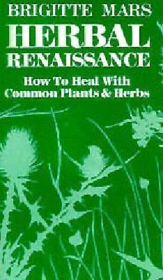 Herbal Renaissance: How to Heal with Common Plants and Herbs 9781564553942
