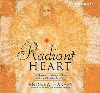 Radiant Heart: The Radical Teachings of Jesus and the Christian Mystics 9781564556929