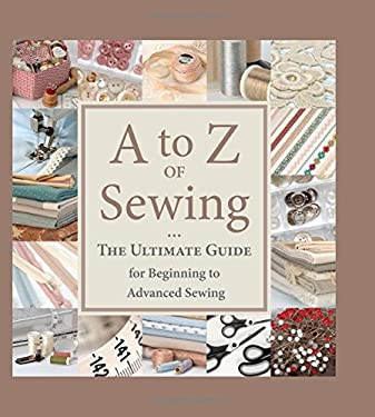 A to Z of Sewing: The Ultimate Guide for Beginning to Advanced Sewing 9781564779205