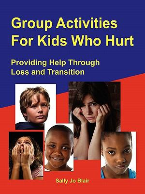 Group Activities for Kids Who Hurt 9781564990778