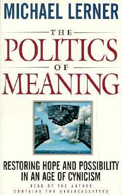 The Politics of Meaning: Restoring Hope and Possibility in an Age of Cynicism 9781565111530