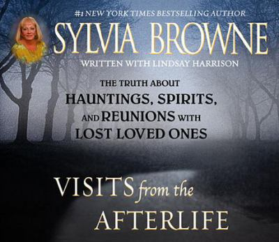 Visits from the Afterlife: Truth about Ghosts, Spirits, Hauntings and Reunions of Loved Ones 9781565118034