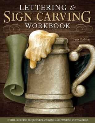 Lettering & Sign Carving Workbook: 10 Skill-Building Projects for Carving and Painting Custom Signs 9781565234529