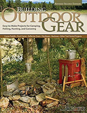 Building Outdoor Gear, 2nd Edition, Revised and Expanded: Easy-To-Make Projects for Camping, Fishing, Hunting and Canoeing (Canoe Paddle, Pack Frame, 9781565234840
