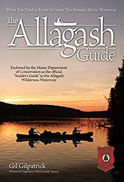 The Allagash Guide: What You Need to Know to Canoe This Famous Maine Waterway 9781565234888