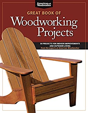 Great Book of Woodworking Projects: 50 Projects for Indoor Improvements and Outdoor Living 9781565235045