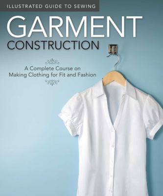 Illustrated Guide to Sewing: Garment Construction: A Complete Course on Making Clothing for Fit and Fashion 9781565235090