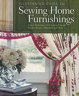 Illustrated Guide to Sewing Home Furnishings: Expert Techniques for Creating Custom Shades, Drapes, Slipcovers and More 9781565235106