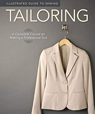Illustrated Guide to Sewing: Tailoring: A Complete Course on Making a Professional Suit 9781565235113