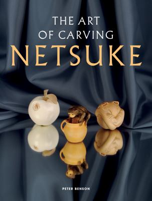 The Art of Carving Netsuke 9781565235120