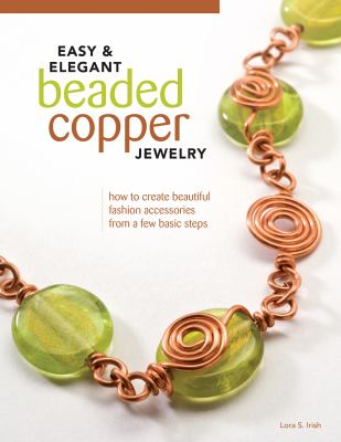 Easy & Elegant Beaded Copper Jewelry: How to Create Beautiful Fashion Accessories from a Few Basic Steps 9781565235144