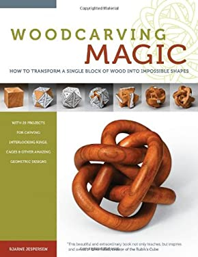 Woodcarving Magic: How to Transform a Single Block of Wood Into Impossible Shapes (with 29 Projects for Carving Interlocking Rings, Cages 9781565235236