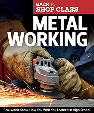 Metal Working: Real World Know-How You Wish You Learned in High School 9781565235403
