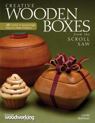 Creative Wooden Boxes from the Scroll Saw: 28 Useful & Surprisingly Easy-To-Make Projects 9781565235410