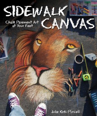 Sidewalk Canvas: Chalk Pavement Art at Your Feet 9781565235649