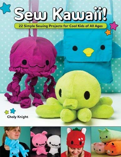 Sew Kawaii!: 22 Simple Sewing Projects for Cool Kids of All Ages 9781565235687