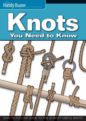 Knots You Need to Know: Easy-To-Follow Guide to the 30 Most Useful Knots 9781565235892