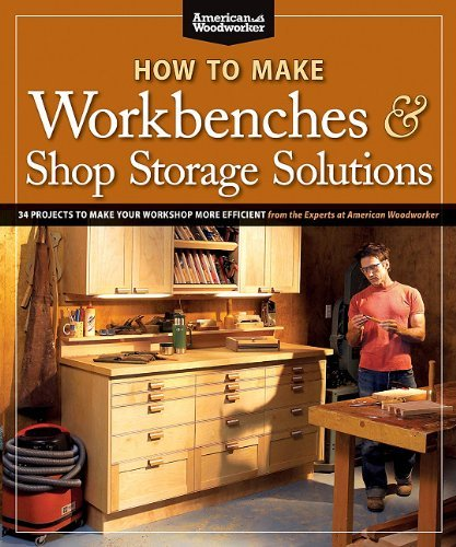 How to Make Workbenches & Shop Storage Solutions: 28 Projects to Make Your Workshop More Efficient 9781565235953
