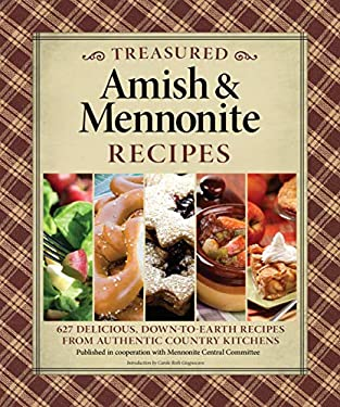 Treasured Amish & Mennonite Recipes: 600 Delicious, Down-To-Earth Recipes from Authentic Country Kitchens 9781565235991