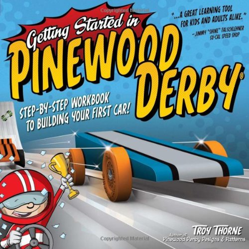 Getting Started in Pinewood Derby: Step-By-Step Workbook to Building Your First Car! 9781565236172