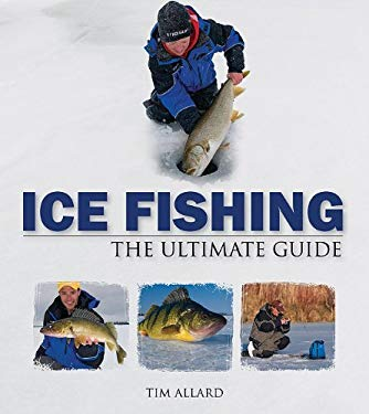 Ice Fishing: The Ultimate Guide 9781565236370