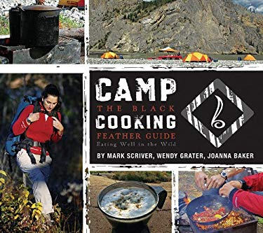 Camp Cooking: The Black Feather Guide: Eating Well in the Wild 9781565236448