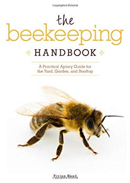 The Beekeeping Handbook: A Practical Apiary Guide for the Yard, Garden, and Rooftop 9781565236813
